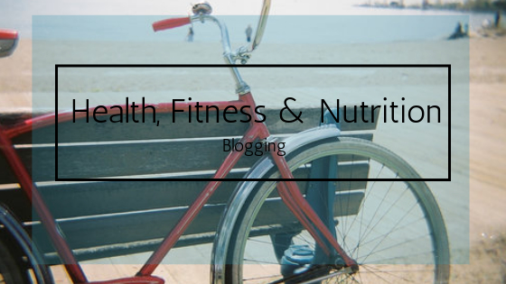 Health, Fitness Nutrition Blogging