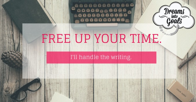 "Freelance Writer Title Page, ""free up your time; I'll handle the writing"" advertisement with Dreams into Goals Freelance Writing logo"